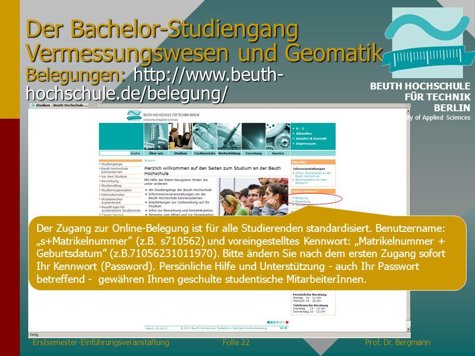 Der Bachelor-Studiengang Vermessungswesen und Geomatik Belegungen: http://www.beuth-hochschule.de/belegung/