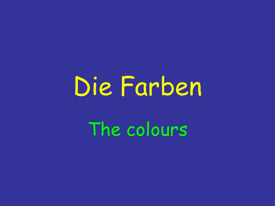 Die Farben The colours