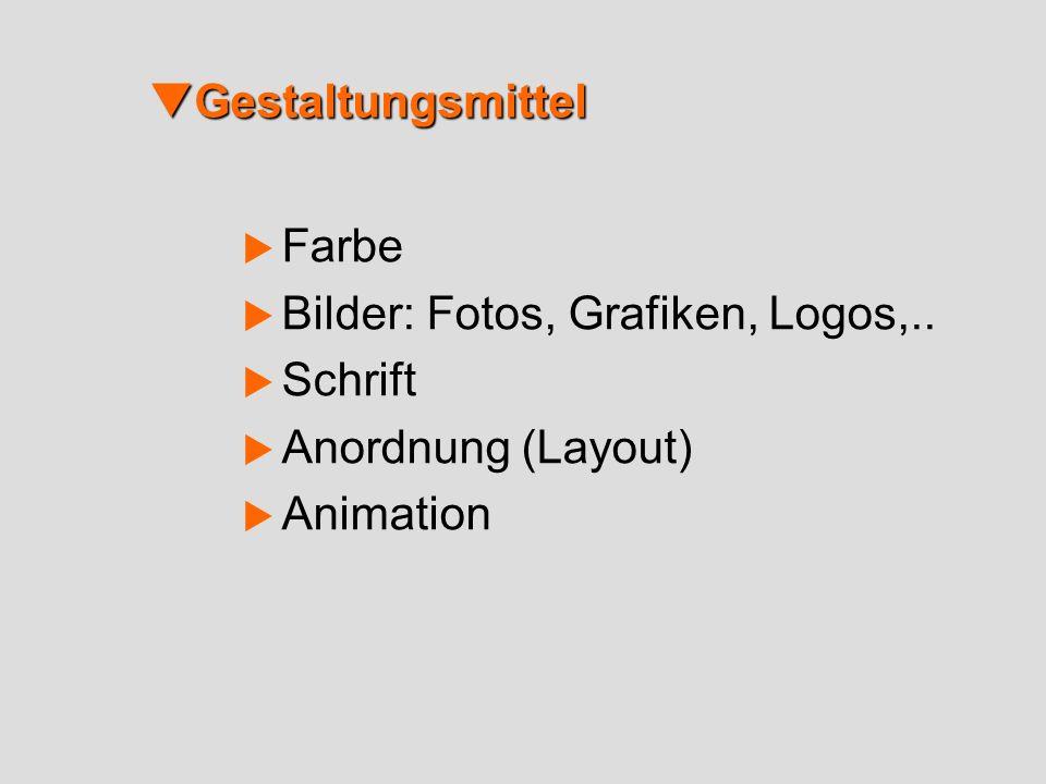 Gestaltungsmittel Farbe Bilder: Fotos, Grafiken, Logos,.. Schrift Anordnung (Layout) Animation