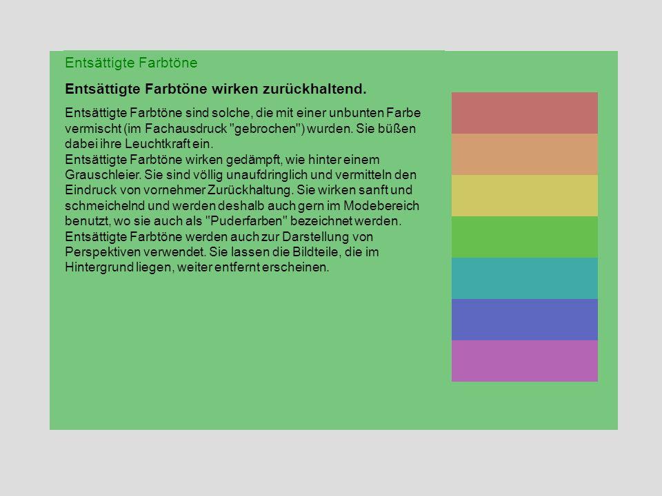 Entsättigte Farbtöne Entsättigte Farbtöne wirken zurückhaltend.