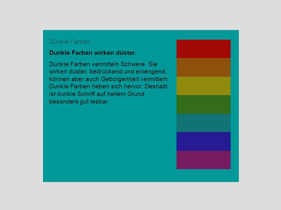 Dunkle Farben Dunkle Farben wirken düster.