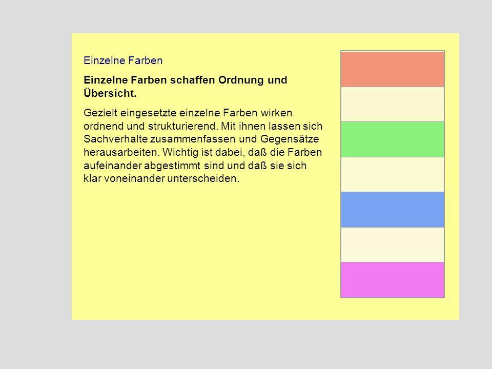 Einzelne Farben Einzelne Farben schaffen Ordnung und Übersicht.