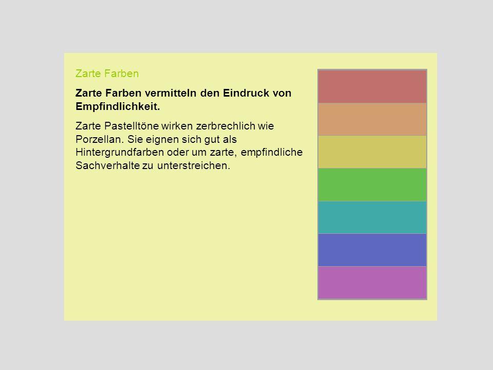 Zarte Farben Zarte Farben vermitteln den Eindruck von Empfindlichkeit.
