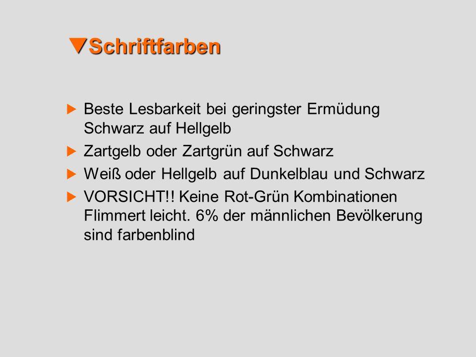 SchriftfarbenBeste Lesbarkeit bei geringster Ermüdung Schwarz auf Hellgelb. Zartgelb oder Zartgrün auf Schwarz.