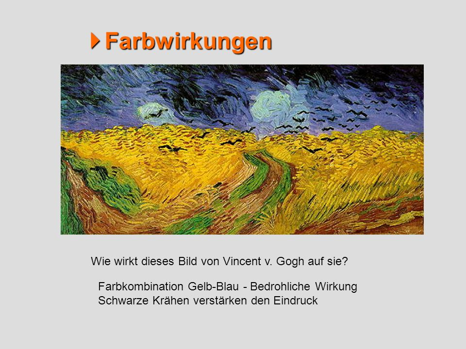  Farbwirkungen Wie wirkt dieses Bild von Vincent v. Gogh auf sie
