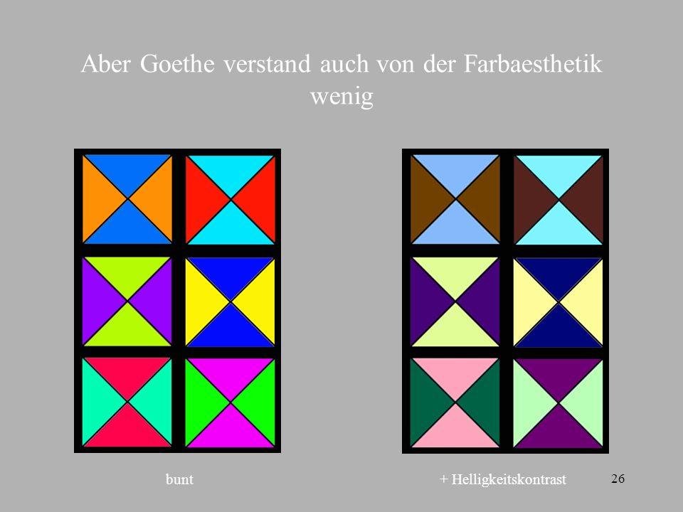 Aber Goethe verstand auch von der Farbaesthetik wenig