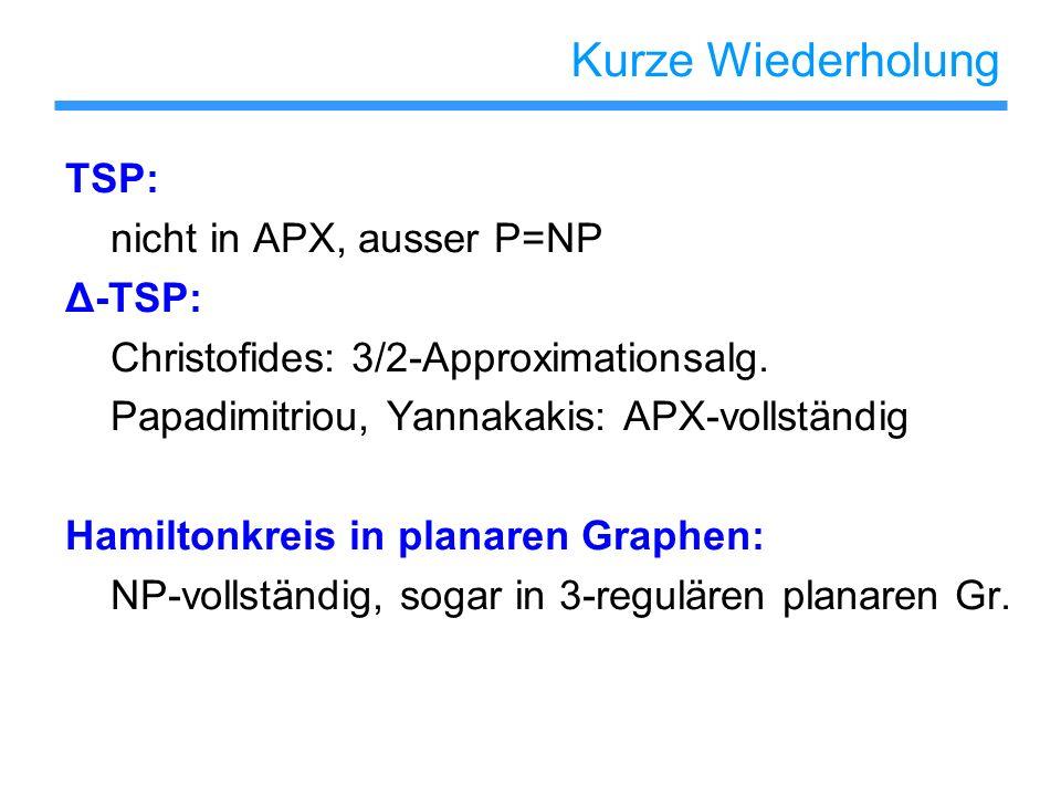 Kurze Wiederholung TSP: nicht in APX, ausser P=NP Δ-TSP: