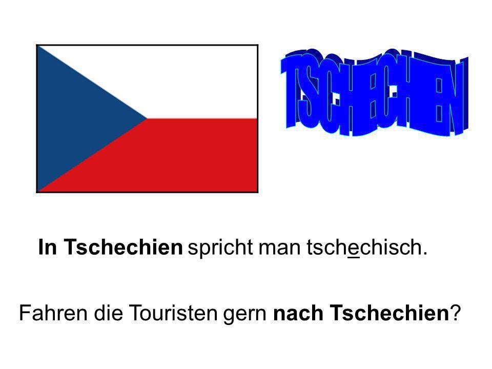 TSCHECHIEN In Tschechien spricht man tschechisch.