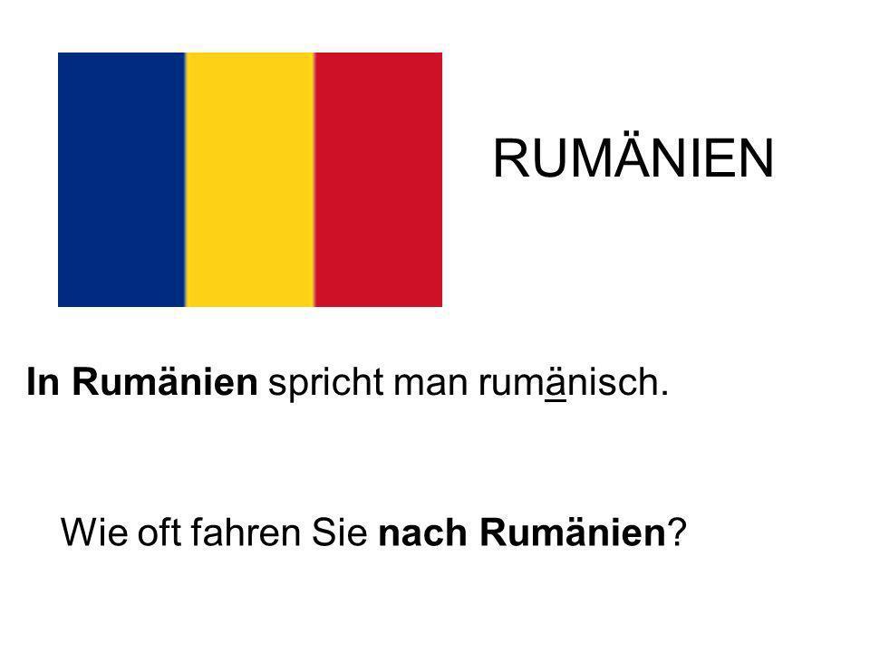 RUMÄNIEN In Rumänien spricht man rumänisch.