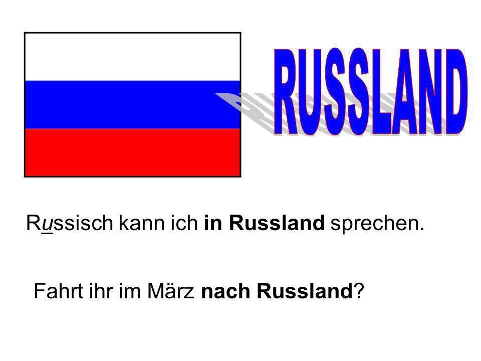 RUSSLAND Russisch kann ich in Russland sprechen.