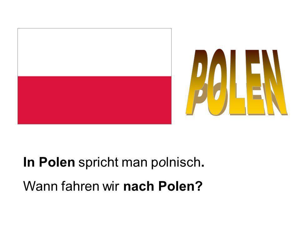 In Polen spricht man polnisch. Wann fahren wir nach Polen