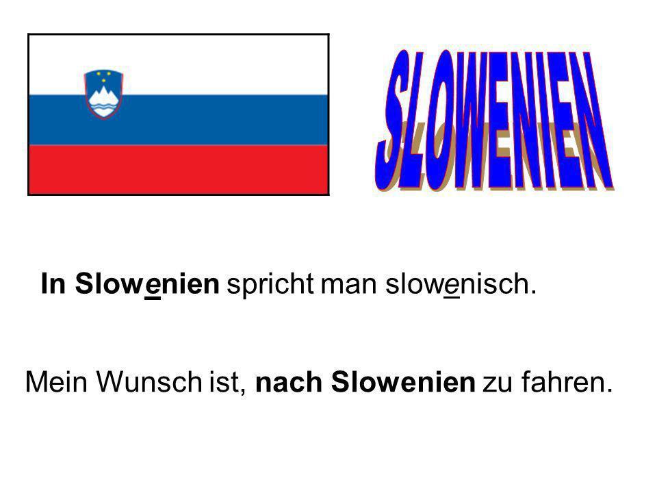 SLOWENIEN In Slowenien spricht man slowenisch.