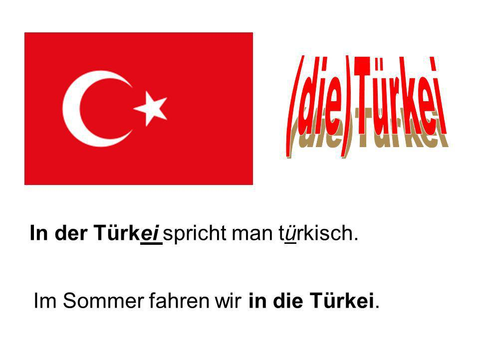 (die)Türkei In der Türkei spricht man türkisch.