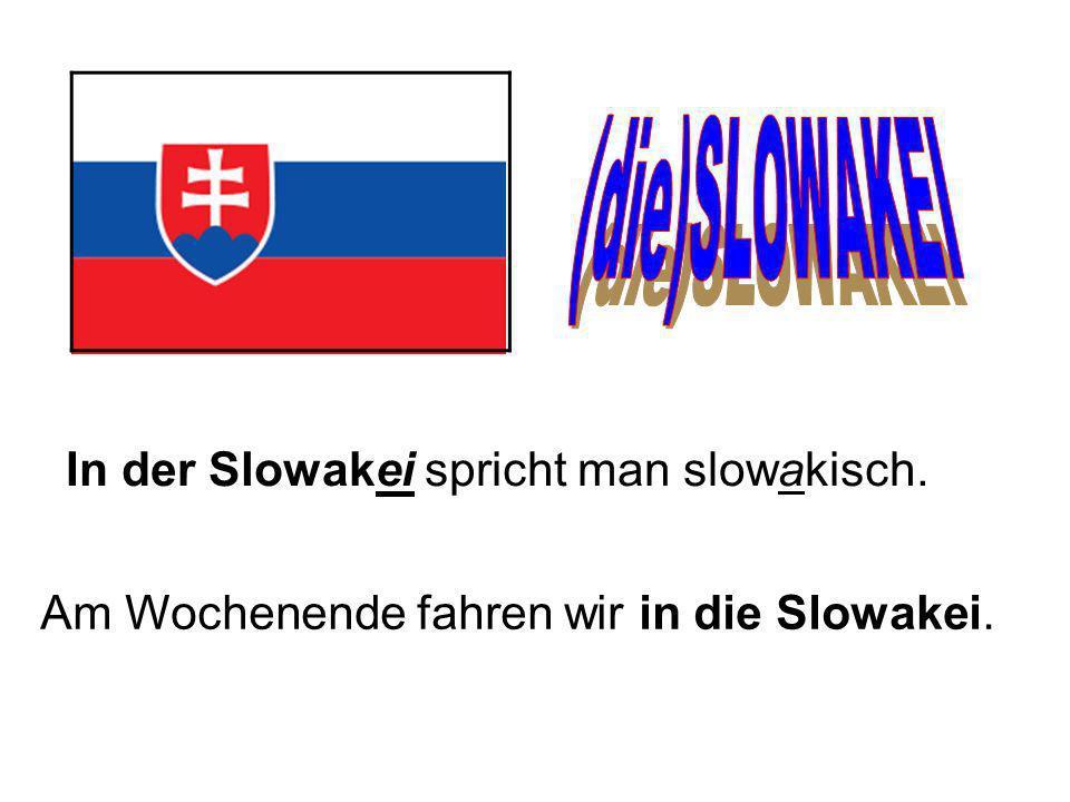 (die)SLOWAKEI In der Slowakei spricht man slowakisch.
