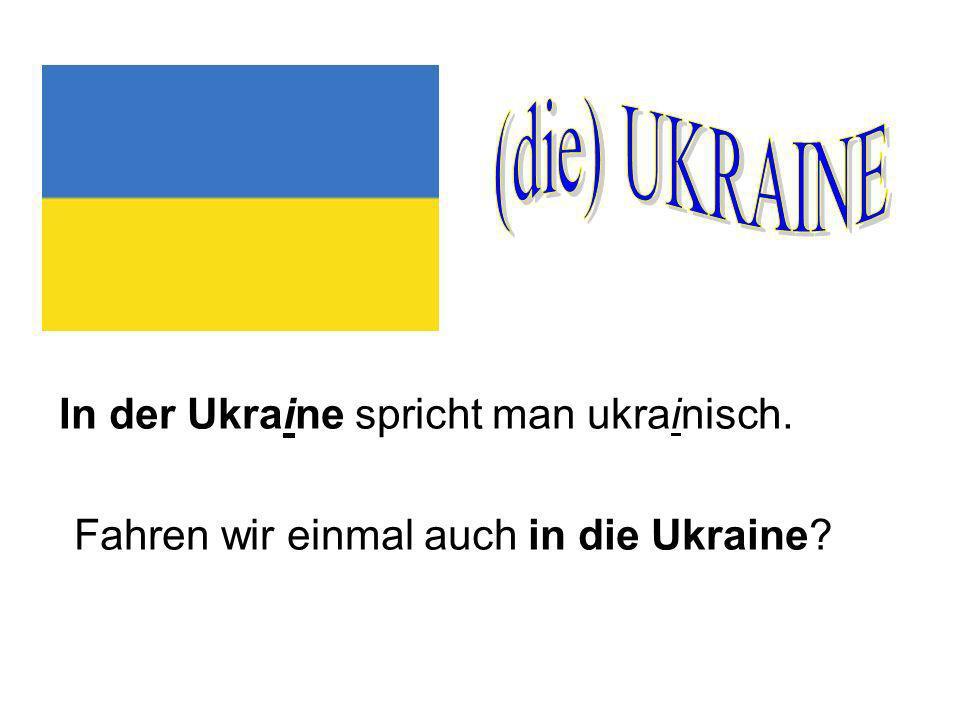 (die) UKRAINE In der Ukraine spricht man ukrainisch.
