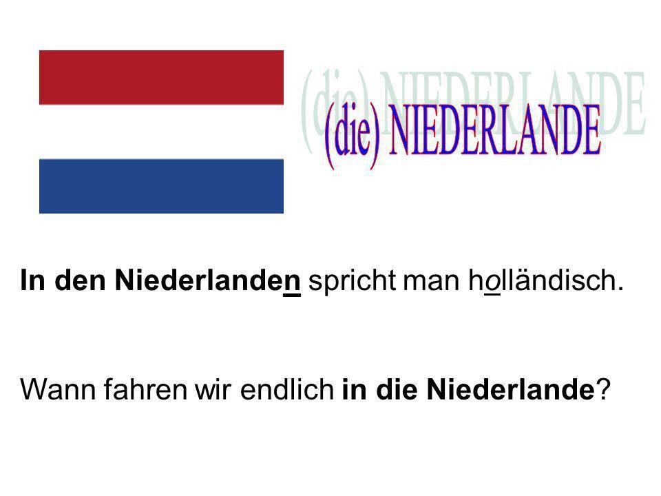 (die) NIEDERLANDE In den Niederlanden spricht man holländisch.