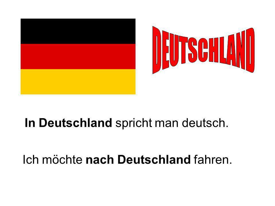 DEUTSCHLAND In Deutschland spricht man deutsch.