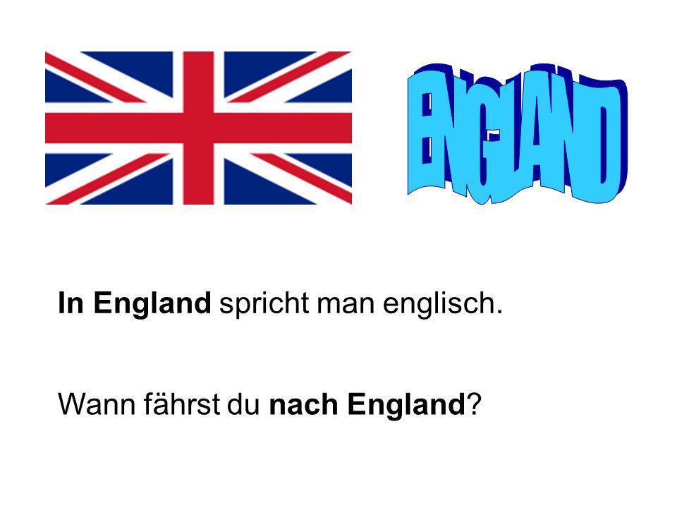 ENGLAND In England spricht man englisch. Wann fährst du nach England