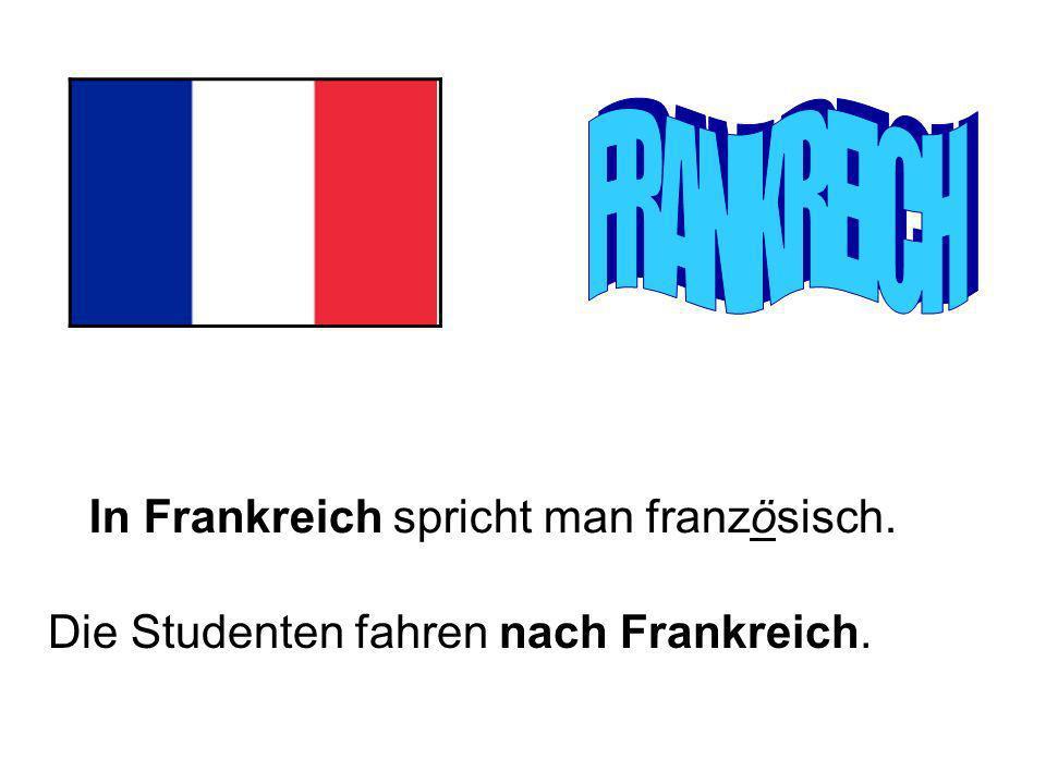 FRANKREICH In Frankreich spricht man französisch.