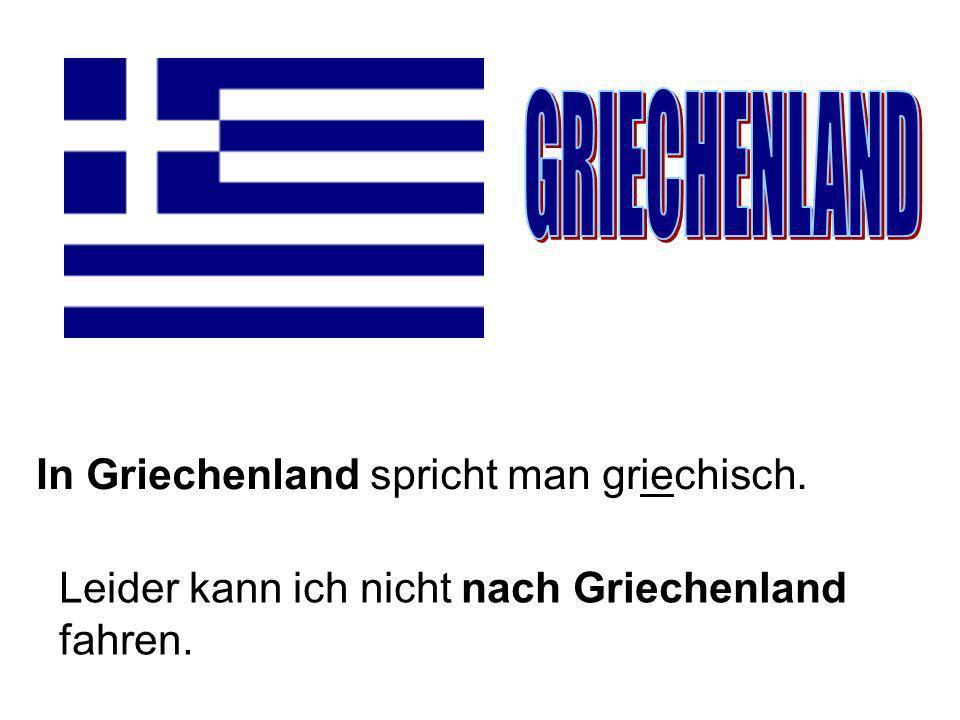 GRIECHENLAND In Griechenland spricht man griechisch.