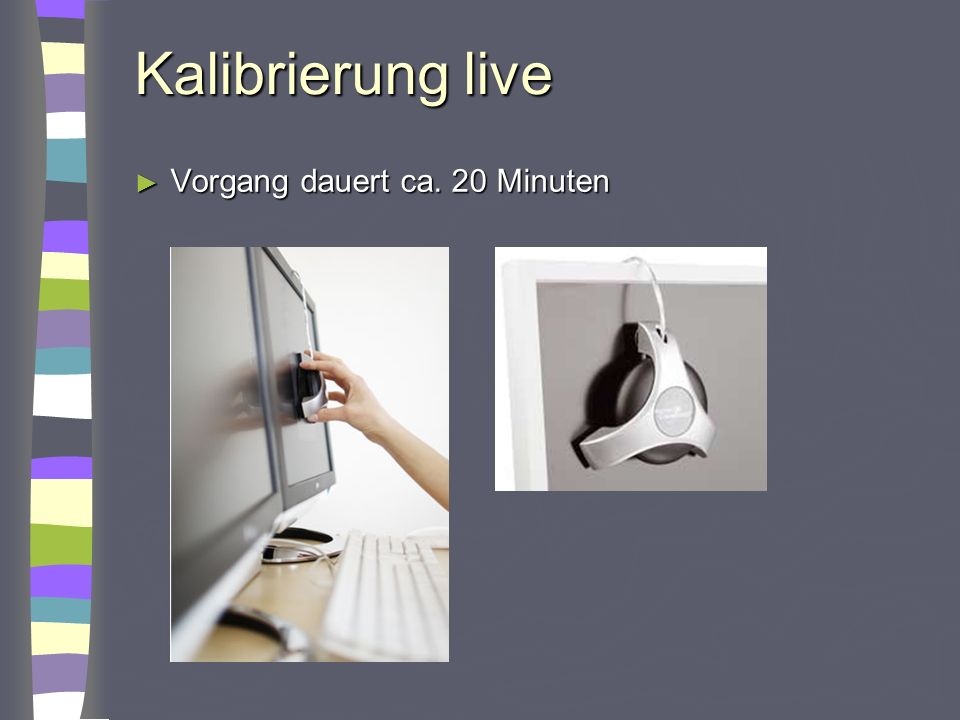 Kalibrierung live Vorgang dauert ca. 20 Minuten Achtung Umgebungslicht