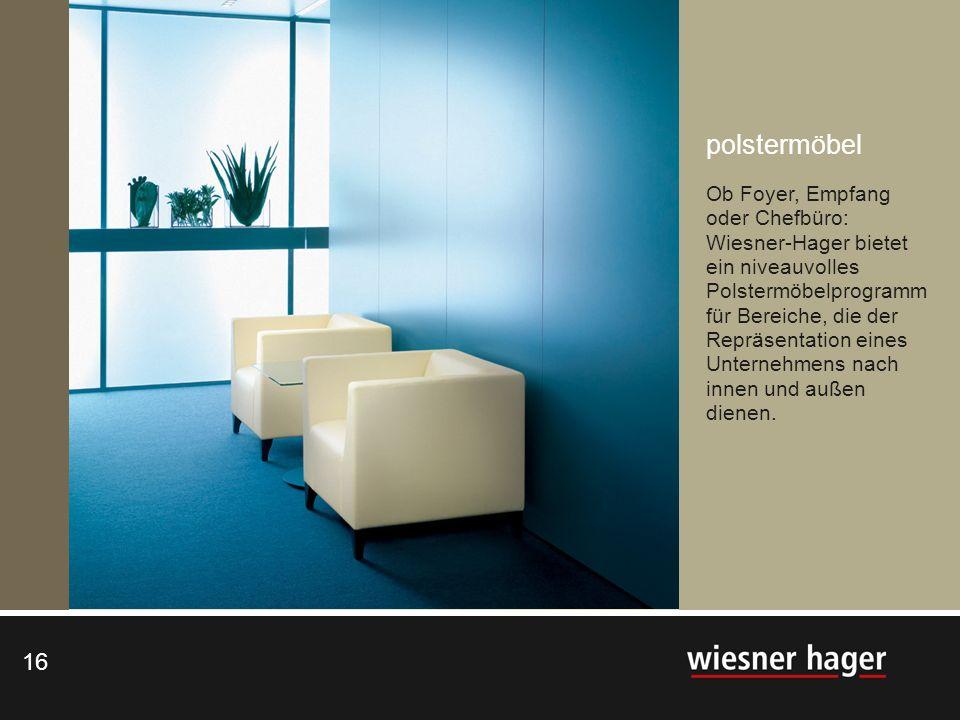 polstermöbel Ob Foyer, Empfang oder Chefbüro: Wiesner-Hager bietet ein niveauvolles Polstermöbelprogramm für Bereiche, die der Repräsentation eines Unternehmens nach innen und außen dienen.