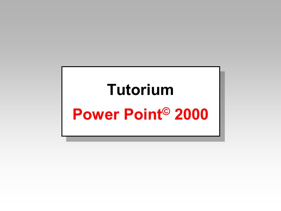 Tutorium Power Point© 2000