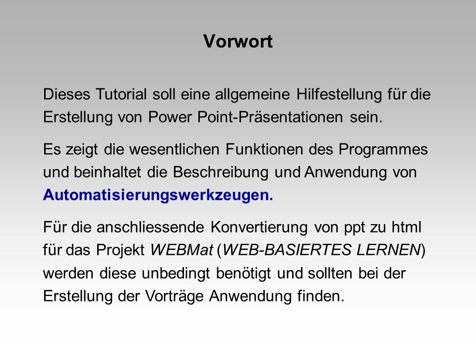 Vorwort Dieses Tutorial soll eine allgemeine Hilfestellung für die Erstellung von Power Point-Präsentationen sein.