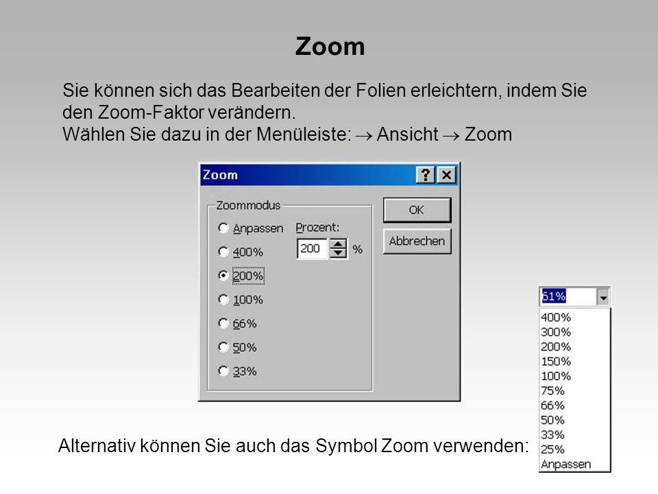 Zoom Sie können sich das Bearbeiten der Folien erleichtern, indem Sie den Zoom-Faktor verändern. Wählen Sie dazu in der Menüleiste:  Ansicht  Zoom.
