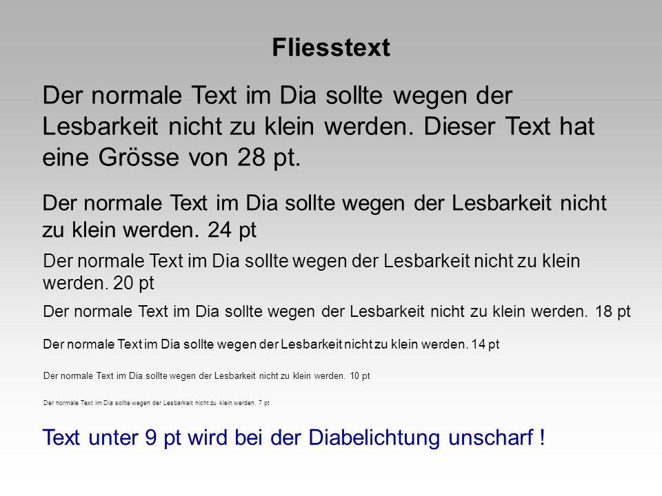 Fliesstext Der normale Text im Dia sollte wegen der Lesbarkeit nicht zu klein werden. Dieser Text hat eine Grösse von 28 pt.