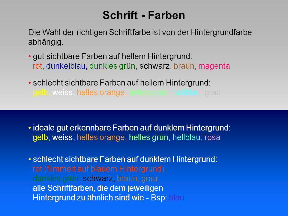Schrift - Farben Die Wahl der richtigen Schriftfarbe ist von der Hintergrundfarbe abhängig.