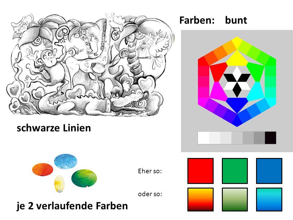 Farben: bunt schwarze Linien Eher so: oder so: je 2 verlaufende Farben