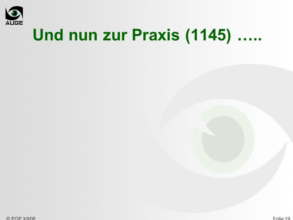 Und nun zur Praxis (1145) ….. © PGP XII/08
