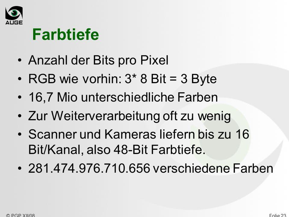 Farbtiefe Anzahl der Bits pro Pixel RGB wie vorhin: 3* 8 Bit = 3 Byte