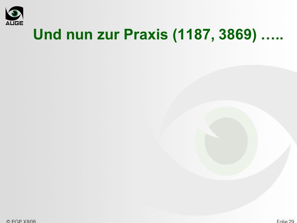 Und nun zur Praxis (1187, 3869) ….. © PGP XII/08