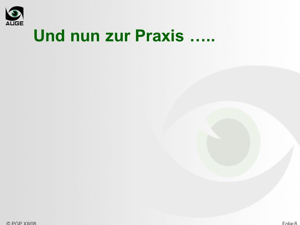 Und nun zur Praxis ….. © PGP XII/08