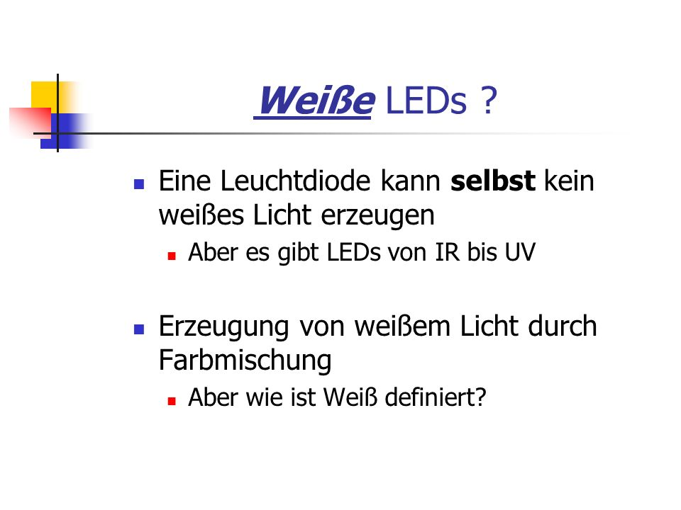 Weiße LEDs Eine Leuchtdiode kann selbst kein weißes Licht erzeugen