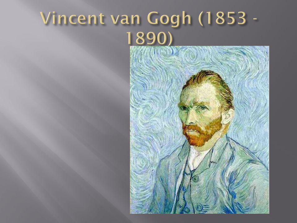 Vincent van Gogh (1853 -1890)