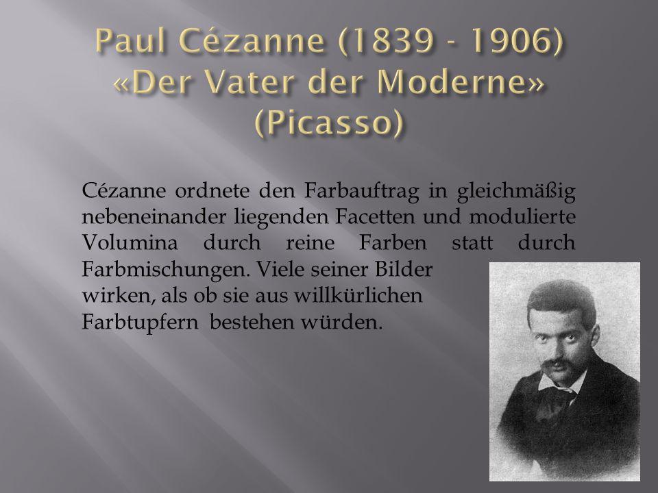 Paul Cézanne (1839 - 1906) «Der Vater der Moderne» (Picasso)
