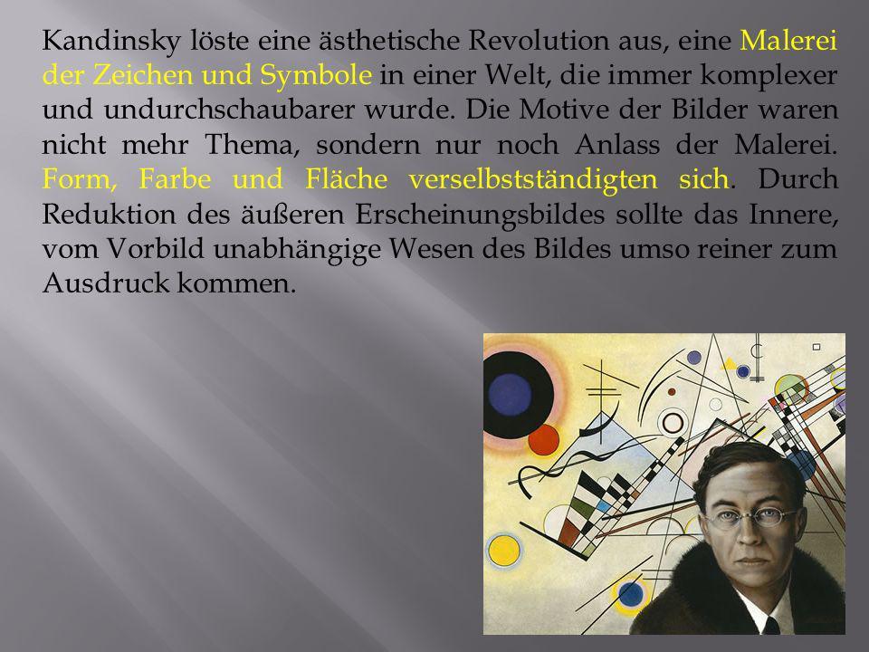 Kandinsky löste eine ästhetische Revolution aus, eine Malerei der Zeichen und Symbole in einer Welt, die immer komplexer und undurchschaubarer wurde.