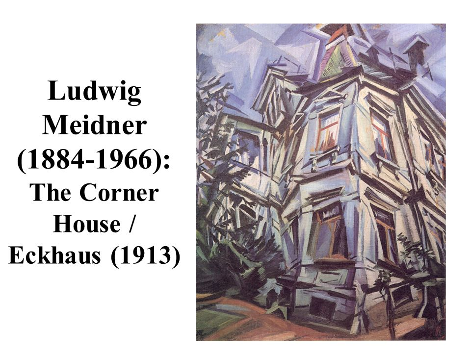 Ludwig Meidner ( ): The Corner House / Eckhaus (1913)