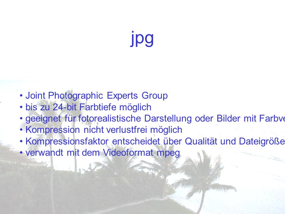 jpg Joint Photographic Experts Group bis zu 24-bit Farbtiefe möglich