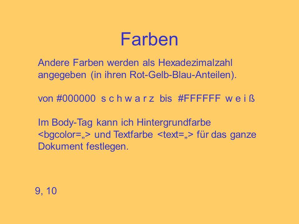 Farben Andere Farben werden als Hexadezimalzahl angegeben (in ihren Rot-Gelb-Blau-Anteilen). von #000000 s c h w a r z bis #FFFFFF w e i ß.