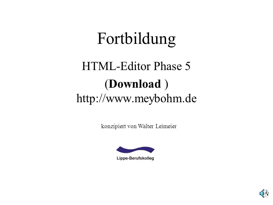 HTML-Editor Phase 5 (Download ) http://www.meybohm.de