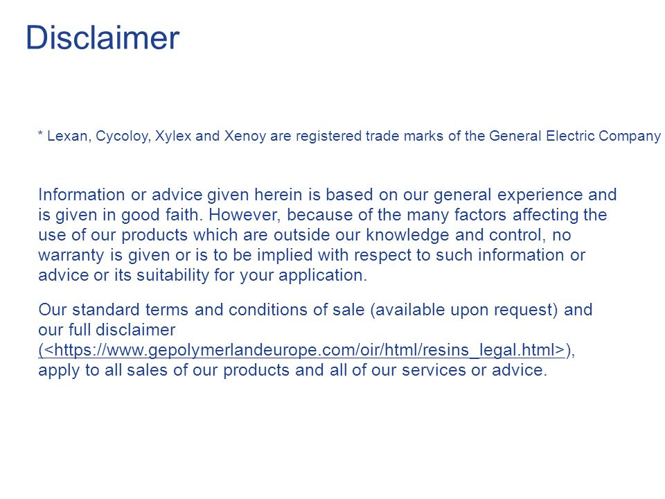 Disclaimer * Lexan, Cycoloy, Xylex and Xenoy are registered trade marks of the General Electric Company.