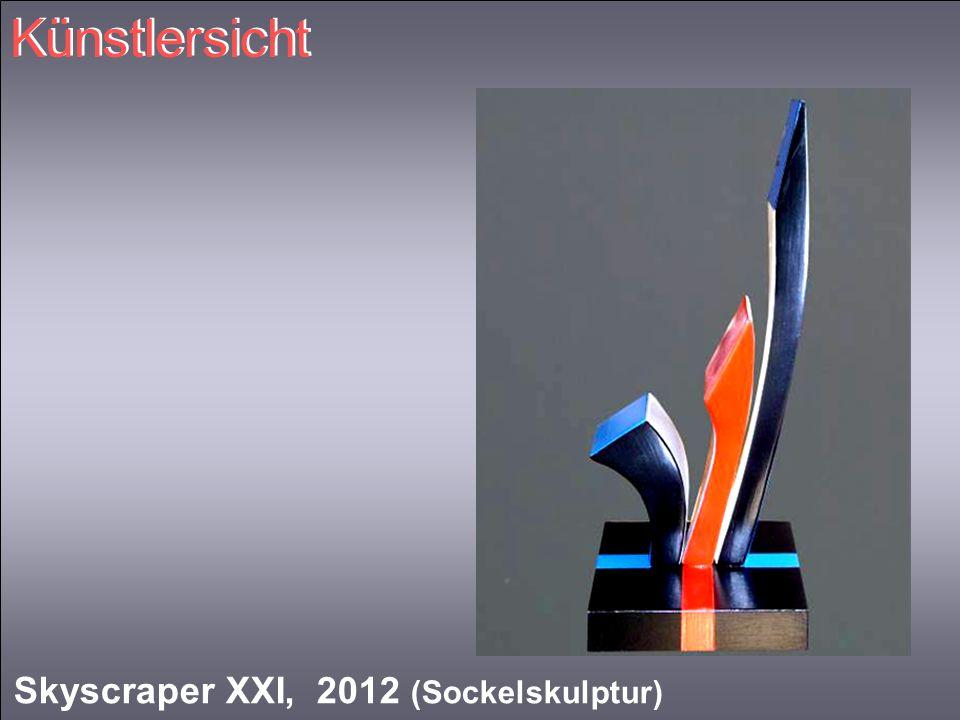 Künstlersicht Skyscraper XXI, 2012 (Sockelskulptur)