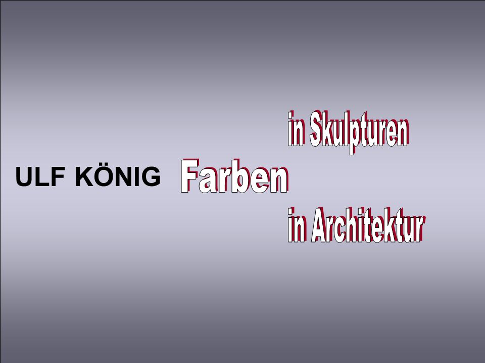 ULF KÖNIG Farben in Skulpturen in Architektur