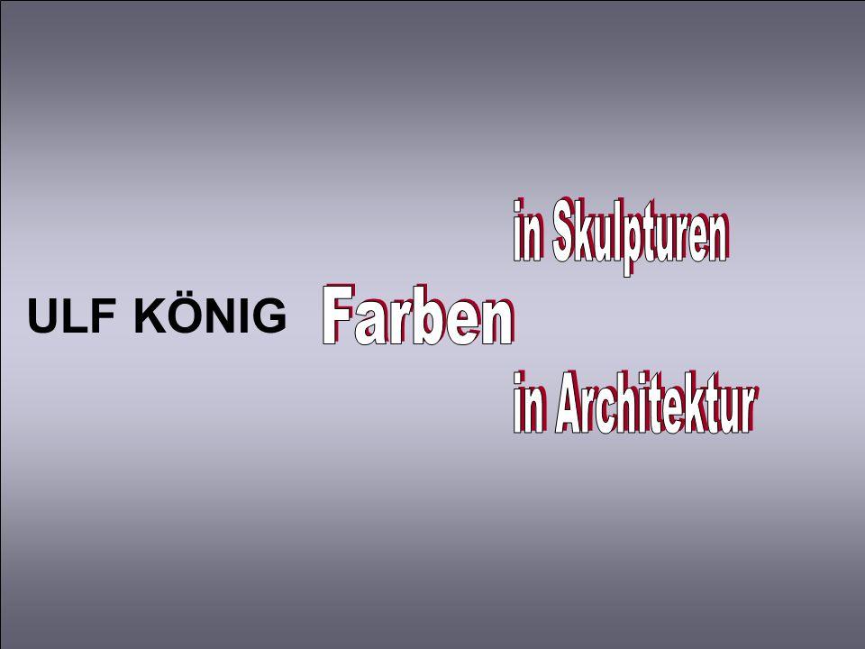 Farben in Skulpturen in Architektur ULF KÖNIG