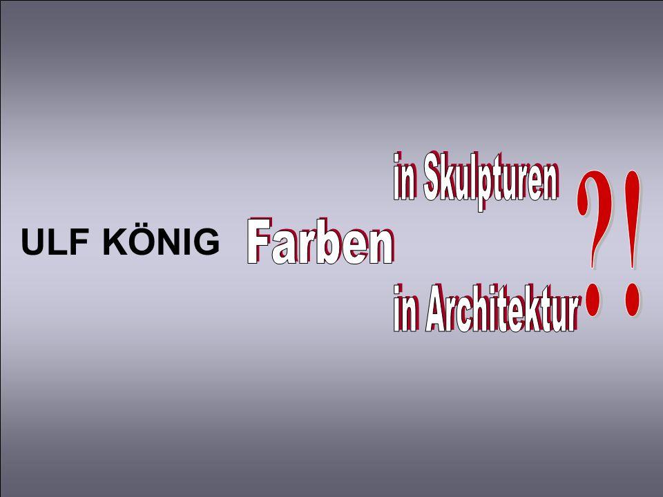 ULF KÖNIG Farben in Skulpturen in Architektur !