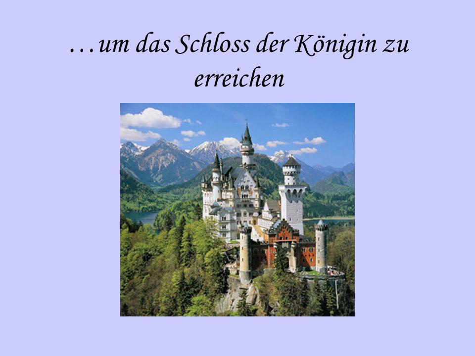 …um das Schloss der Königin zu erreichen